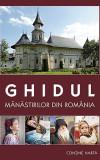 Ghidul manastirilor din Romania | Amalia Dragne, Diana Vlad, Gheorghita Ciocioi