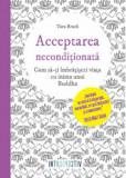 Cumpara ieftin Acceptarea neconditionata/Tara Brach