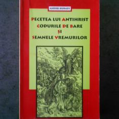 ANDREI KURAEV - PECETEA LUI ANTIHRIST, CODURILE DE BARE SI SEMNELE VREMURILOR