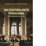 Multiculturalism in Transilvania dupa Conferinta de Pace de la Paris/Coord: Marina Trufan, Marius Muresan, Casa Cartii de Stiinta
