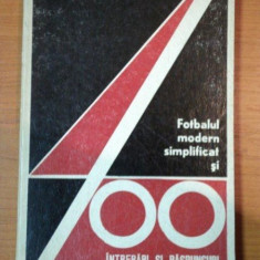 FOTBALUL MODERN SIMPLIFICAT SI 400 DE INTREBARI SI RASPUNSURI de VIRGIL ECONOMU 1972