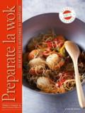 Preparate la wok. 30 de retete gustoase si sanatoase/***, Litera
