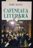 CAFENEAUA LITERARA - EMIL MANU