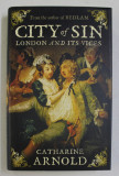 CITY OF SIN - LONDON AND ITS VICES by CATHARINE ARNOLD , 2010