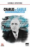 Charles de Gaulle. Monarhul celei de a V-a Republici | George Apostoiu