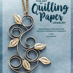 Modern Paper Jewelry: Contemporary Quilling Techniques for Metallic Pendants and Earrings