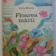 FLOAREA MARII de IULIA MURNU , COPERTA SI ILUSTRATII de SIMONA RUNCAN , 1974