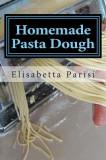 Homemade Pasta Dough: How to Make Pasta Dough for the Best Pasta Dough Recipe Including Pasta Dough for Ravioli and Other Fresh Pasta Dough