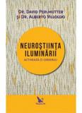 Neurostiinta Iluminarii. Activeaza-ti creierul!/David Perlmutter, Alberto Villoldo