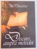 DISCURS ASUPRA METODEI DE A CALAUZI BINE RATIUNEA SI DE A CAUTA ADEVARUL IN STIINTE de RENE DESCARTES
