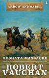 Oushata Massacre: Arrow and Saber Book 1