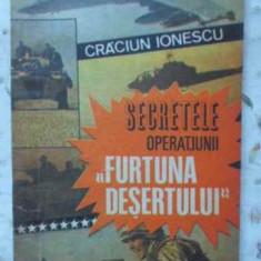 SECRETELE OPERATIUNII FURTUNA DESERTULUI - CRACIUN IONESCU