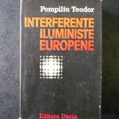POMPILIU TEODOR - INTERFERENTE ILUMINISTE EUROPENE