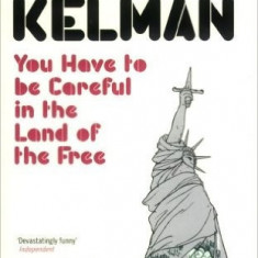 You Have to Be Careful in the Land of the Free - James Kelman