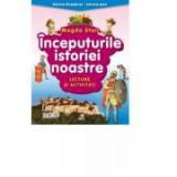Istoria Romaniei - istoria mea. Inceputurile istoriei noastre. Lectura si activitati - Magda Stan