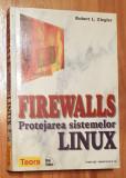 Firewalls. Protejarea sistemelor LINUX de Robwrt L. Ziegler