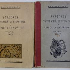 ANATOMIA TOPOGRAFICA SI OPERATORIE A CAPULUI SI GATULUI , VOLUMELE I - II de DAN BERCEANU , 1939 *CONTINE HALOURI DE APA