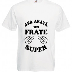 "TRICOU DEDICATIE ""ASA ARATA UN FRATE SUPER"" toate culorile"