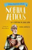 Nobilul Aeticus si o calatorie in jurul lumii - Simona Antonescu, Alexia Udriste