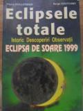 ECLIPSELE TOTALE. ISTORIC, DESCOPERIRI, OBSERVATII. ECLIPSA DE SOARE 1999-PIERRE GUILLERMIER, SERGE KOUTCHMY
