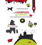 Din Liverpool in Carpati | Arabella McIntyre-Brown, All