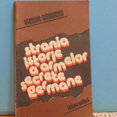 VICTOR DEBUCHY -STRANIA ISTORIE A ARMELOR SECRETE GERMANE - 301 PAG.-
