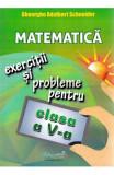 Matematica - Clasa 5 - Exercitii si probleme - Gheorghe Adalbert Schneider