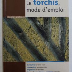 LE TORCHIS , MODE D' EMPLOI par MICHEL DEWULF , 2007