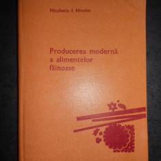 NICULESCU I. NICULAE - PRODUCEREA MODERNA A ALIMENTELOR FAINOASE