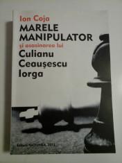 MARELE MANIPULATOR SI ASASINAREA LUI CULIANA CEAUSESCU IORGA - ION COJA foto