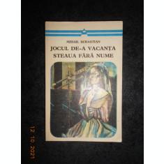 MIHAIL SEBASTIAN - JOCUL DE-A VACANTA / STEAUA FARA NUME