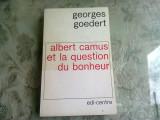 ALBERT CAMUS ET LA QUESTION DU BONHEUR - GEORGES GOEDERT (CARTE IN LIMBA FRANCEZA)