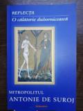 Reflectii. O calatorie duhovniceasca- Mitropolitul Antonie de Suroj