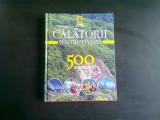 CALATORII PENTRU O VIATA 500 DE LOCURI UNICE VOL.3