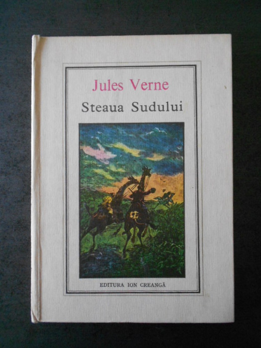 JULES VERNE - STEAUA SUDULUI (Editura Ion Creanga)