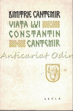 Cumpara ieftin Viata Lui Constantin Cantemir Zis Cel Batrin Domnul Moldovei - Dimitrie Cantemir