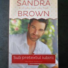 SANDRA BROWN - SUB PRETEXTUL IUBIRII