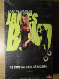 JAMES BOND. PE CINE NU LASI SA MOARA... - IAN FLEMING
