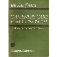 Oameni Pe Care I-am Cunoscut - Ion Zamfirescu