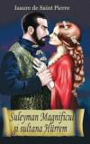 Cumpara ieftin Suleyman Magnificul si sultana Hurrem/Isaure de Saint Pierre
