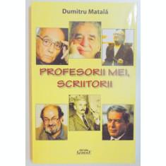 PROFESORII MEI , SCRIITORII de DUMITRU MATALA , 2010