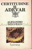 Cumpara ieftin Certitudine Si Adevar - Alexandru Mironescu
