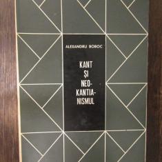 Kant si Neokantianismul - Alexandru Boboc