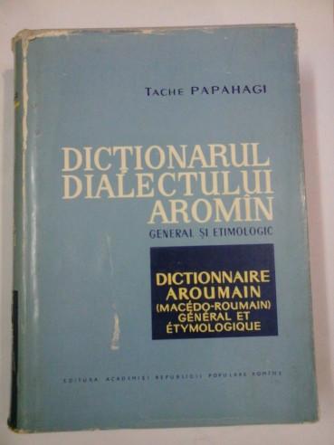 Tache papahagi dictionarul dialectului aroman - Cumpara cu