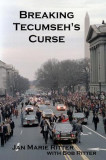 Breaking Tecumseh's Curse: The Real-Life Adventures of the U.S. Secret Service Agent Who Tried to Change Tomorrow