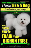 Bichon Frise, Bichon Frise Training, AAA Akc - Think Like a Dog - But Don't Eat Your Poop! - Bichon Frise Breed Expert Training: Here's Exactly How to
