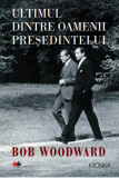 Ultimul dintre oamenii presedintelui | Bob Woodward