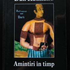 Dan Hatmanu - Amintiri în timp (ediția a II-a, revăzută și adăugită; tiraj 300 e