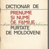 Dictionar De Prenume Si Nume De Familie Purtate De Moldoveni - M. Cosniceanu