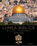 Lumea Biblica. Atlas ilustrat/Jean-Pierre Isbouts, Litera